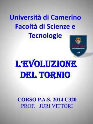 Università di Camerino Facoltà di Scienze e Tecnologie L'EVOLUZIONE  DEL TORNIO
