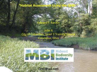 """Habitat Assessment Using the QHEI "" Edward T. Rankin June 6"