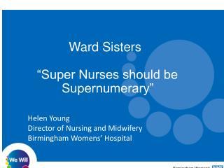 "Ward Sisters         "" Super Nurses should be               Supernumerary"""