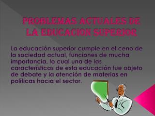 PROBLEMAS ACTUALES DE LA EDUCACION Superior