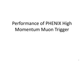 Performance of PHENIX High Momentum  Muon  Trigger