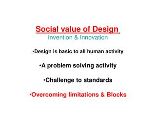Social value of Design Invention & Innovation Design is basic to all human activity