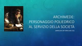 ARCHIMEDE: personaggio poliedrico al servizio della società