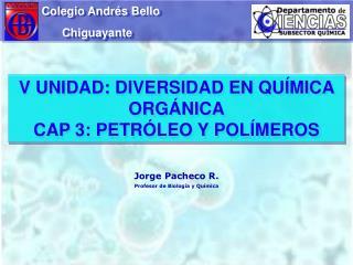 V  UNIDAD:  DIVERSIDAD EN QUÍMICA  ORGÁNICA CAP  3: PETRÓLEO Y POLÍMEROS