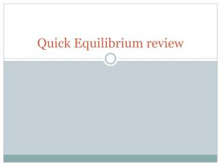 Quick Equilibrium review