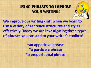 USING PHRASES TO IMPROVE  YOUR WRITING!