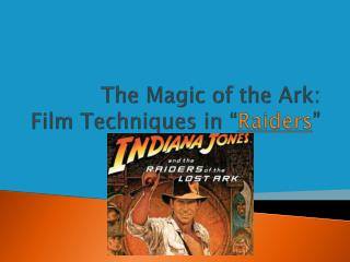 The Magic of the Ark:  Film Techniques in � Raiders �