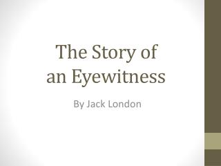 The Story of  an Eyewitness