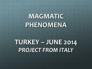 magmatic  phenomena Turkey  –  June 2014  project from  italy