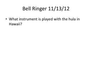 Bell  Ringer 11/13/12