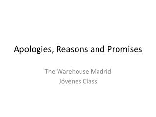 Apologies ,  Reasons  and  Promises