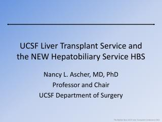 UCSF Liver Transplant Service and the NEW  Hepatobiliary  Service HBS