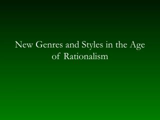 New Genres and Styles in the Age of Rationalism