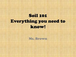 Soil 101 Everything you need to know!