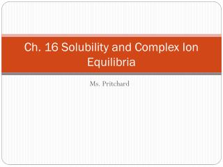 Ch. 16 Solubility and Complex Ion  Equilibria