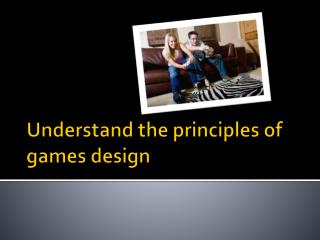 Understand the principles of games design