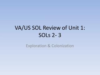 VA/US SOL Review of Unit 1: SOLs 2- 3