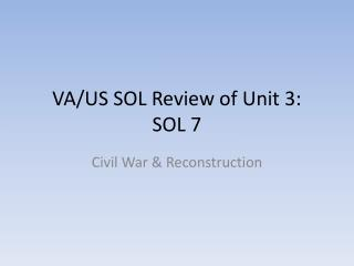 VA/US SOL Review of Unit 3: SOL 7