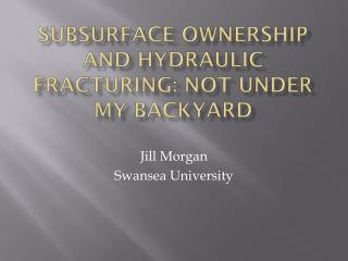 Subsurface ownership and hydraulic fracturing: not under my backyard