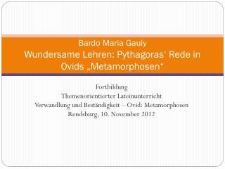 "Bardo  Maria Gauly Wundersame Lehren: Pythagoras' Rede in  Ovids  ""Metamorphosen"""