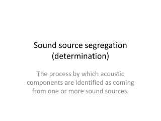 Sound source segregation (determination)
