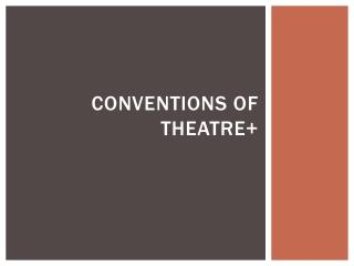 Conventions of Theatre+