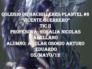 Colegio de Bachilleres Plantel #6 �Vicente Guerrero� TIC II PROFESORA:  Rosalia Nicolas  Arellano