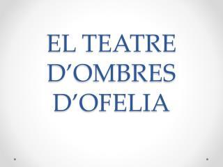 EL TEATRE D'OMBRES D'OFELIA
