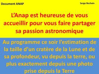 L' Anap  est heureuse de vous accueillir pour vous faire partager sa passion astronomique