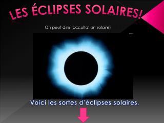 Les  éclipseS solaireS !