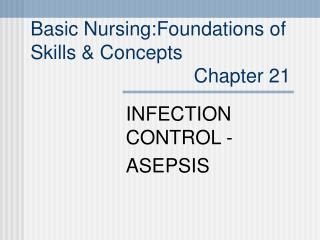 Basic Nursing:Foundations of  Skills  Concepts                               Chapter 21