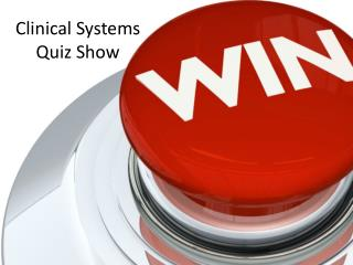 Clinical Systems Quiz  Show