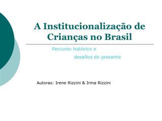 A Institucionaliza  o de Crian as no Brasil