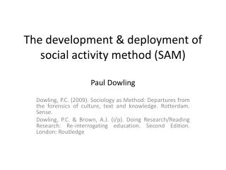 The development & deployment of social  activity method (SAM) Paul Dowling