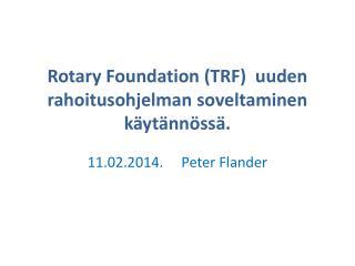 Rotary Foundation (TRF)  uuden rahoitusohjelman soveltaminen käytännössä.