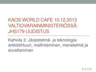 KAOS World Cafe 10.12.2013 valtiovarainministeriössä: JHS179 uudistus
