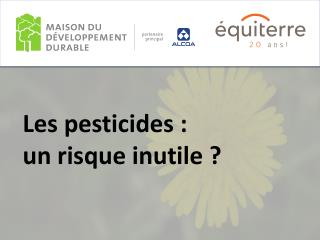 Les pesticides :  un risque inutile ?