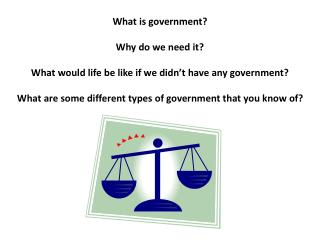 What is government? Why do we need it? What would life be like if we didn't have any government?