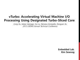 vTurbo: Accelerating Virtual Machine I/O Processing Using Designated Turbo-Sliced Core