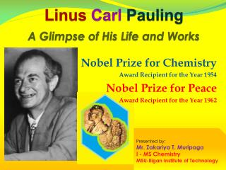 Linus Carl Pauling A Glimpse of His Life and Works