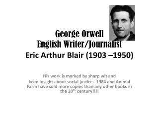 George Orwell English Writer/Journalist Eric Arthur Blair (1903 –1950)
