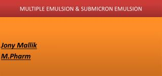 MULTIPLE EMULSION & SUBMICRON EMULSION