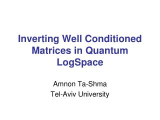 Inverting Well Conditioned Matrices in Quantum  LogSpace