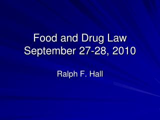 Food and Drug Law September  27-28,  2010