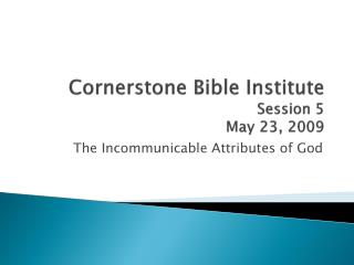 Cornerstone Bible Institute Session 5 May 23, 2009