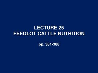 LECTURE 25 FEEDLOT CATTLE NUTRITION