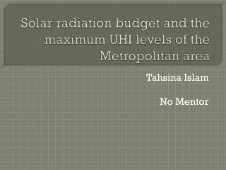 Solar radiation budget and the maximum UHI levels of the Metropolitan area