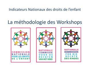 Indicateurs Nationaux des droits de l'enfant La méthodologie des Workshops