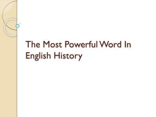 The Most Powerful Word In English History