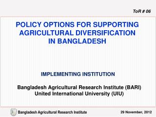 POLICY OPTIONS FOR SUPPORTING AGRICULTURAL DIVERSIFICATION  IN BANGLADESH